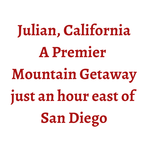Julian, California A Premier Mountain Getaway just an hour east of San Diego